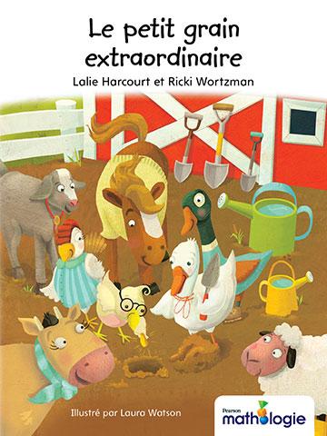 Couverture de livre : Le petit grain extraordinaire. Lalie Harcourt et Ricki Wortzman. Traduit par Daniel Dionne. Adapté par Jennifer Mallette. Révisé par Donna McLaughlin.