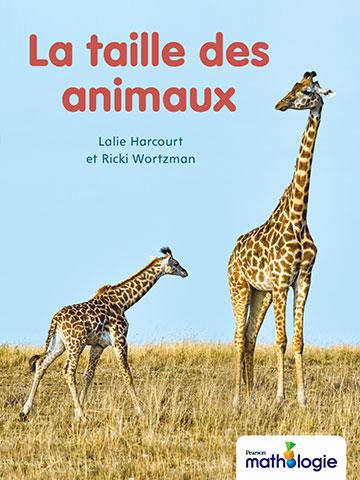 Couverture de livre : La taille des animaux. Lalie Harcourt et Ricki Wortzman. Traduit par Daniel Dionne. Adapté par Jennifer Mallette. Révisé par Donna McLaughlin.
