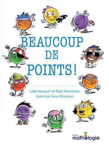 Couverture de livre: Beaucoup de points ! Lalie Harcourt et Ricki Wortzman. Illustré par Dave Whamond.