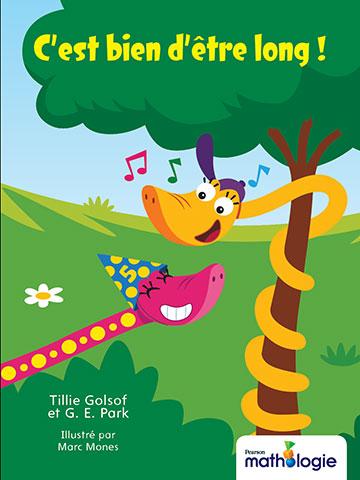 Couverture de livre : C'est bien d'être long ! Tillie Golsof et G. E. Park. Traduit par Daniel Dionne. Adapté par Jennifer Mallette. Révisé par Donna McLaughlin.